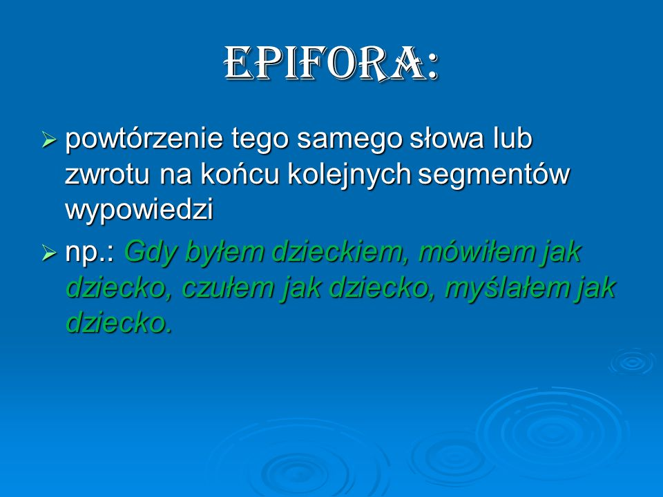 Epifora: powtórzenie tego samego słowa lub zwrotu na końcu kolejnych segmentów wypowiedzi.