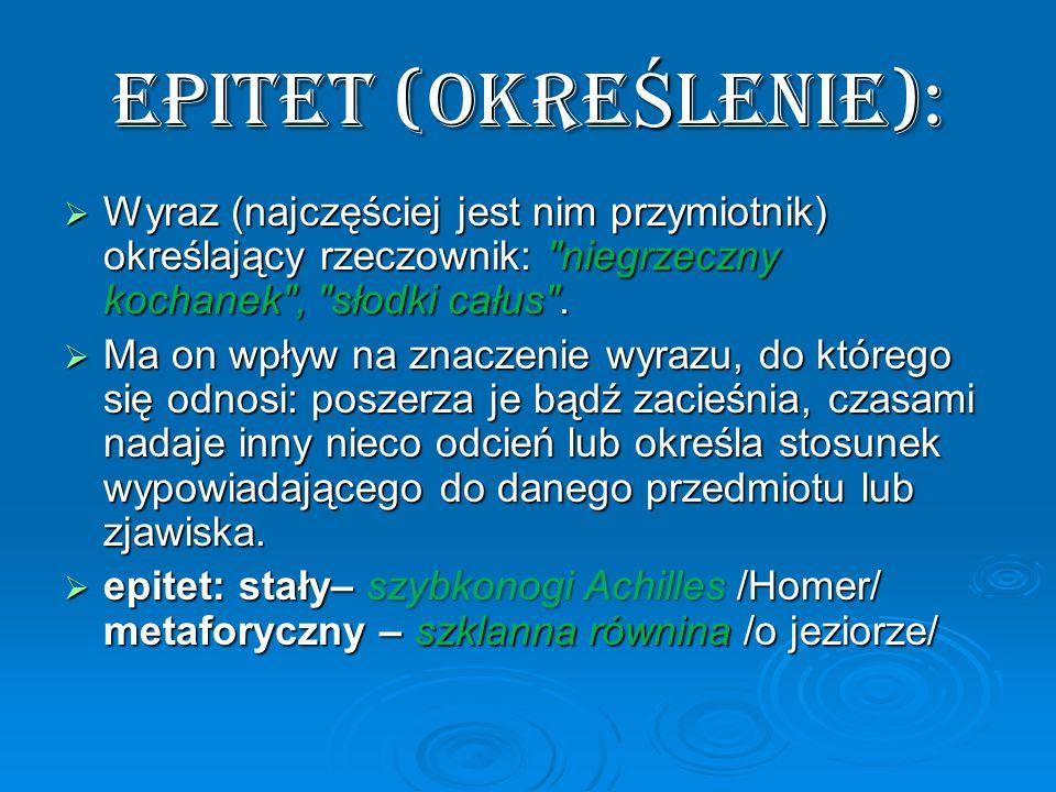 EPITET (OKREŚLENIE): Wyraz (najczęściej jest nim przymiotnik) określający rzeczownik: niegrzeczny kochanek , słodki całus .