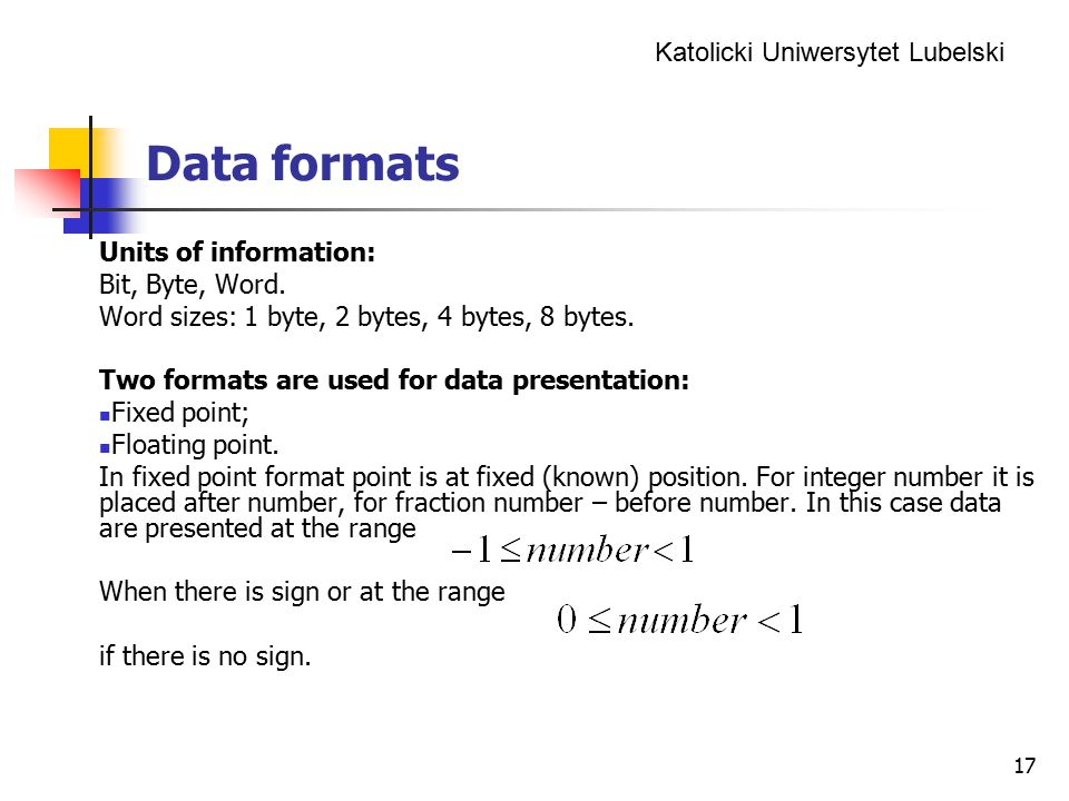 Data formats Units of information: Bit, Byte, Word.