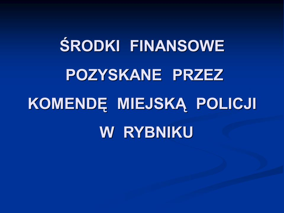 ŚRODKI FINANSOWE POZYSKANE PRZEZ KOMENDĘ MIEJSKĄ POLICJI W RYBNIKU
