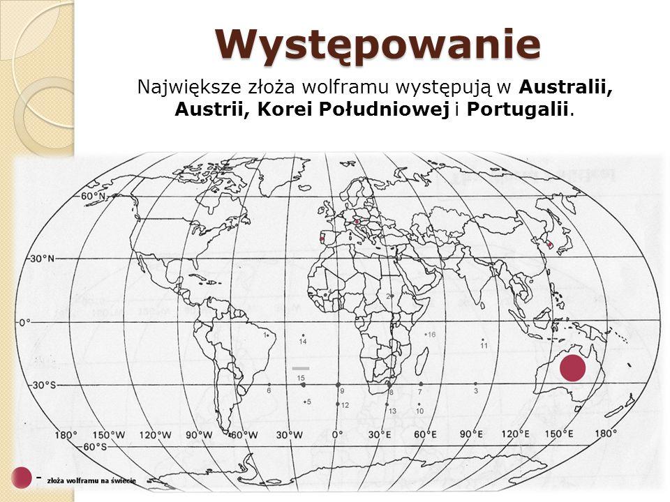 Występowanie Największe złoża wolframu występują w Australii, Austrii, Korei Południowej i Portugalii.