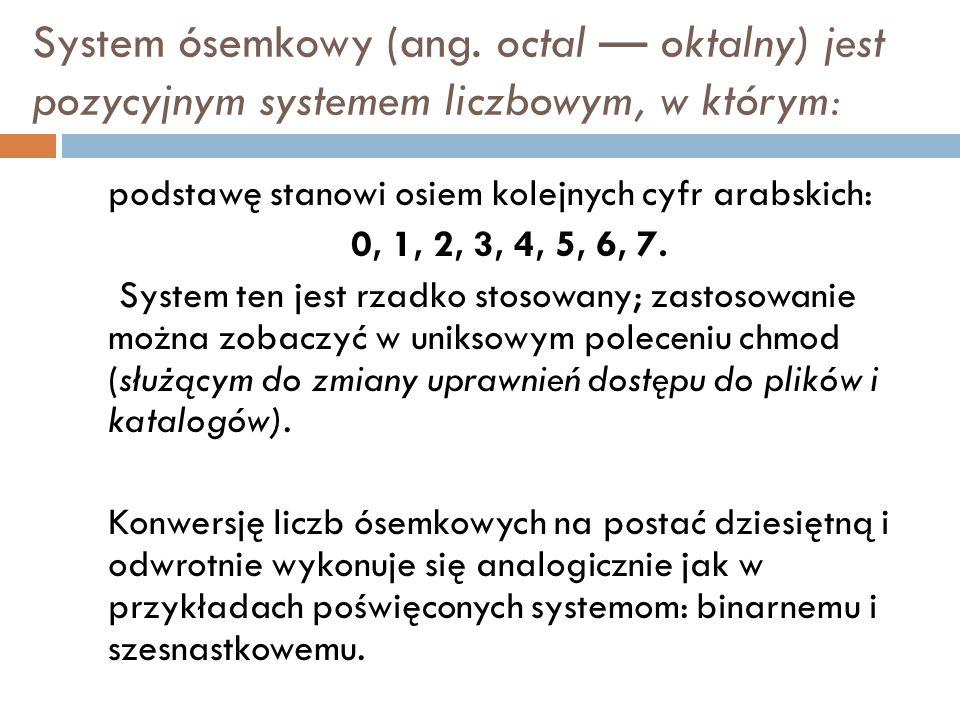 System ósemkowy (ang. octal — oktalny) jest pozycyjnym systemem liczbowym, w którym: