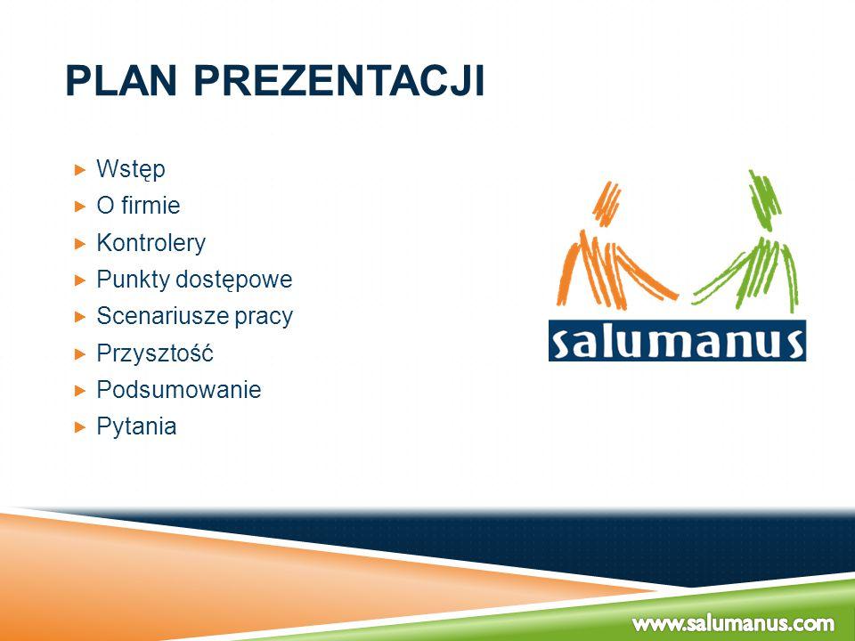 Plan Prezentacji Wstęp O firmie Kontrolery Punkty dostępowe