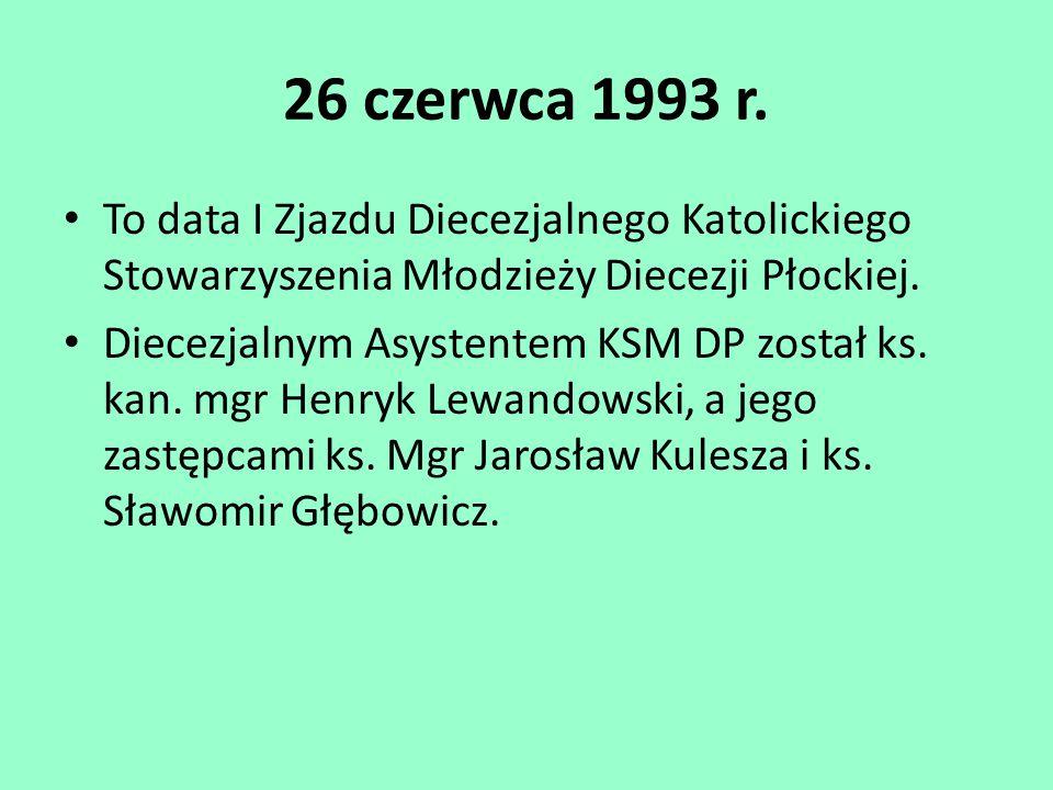 26 czerwca 1993 r. To data I Zjazdu Diecezjalnego Katolickiego Stowarzyszenia Młodzieży Diecezji Płockiej.