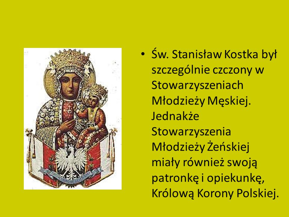 Św. Stanisław Kostka był szczególnie czczony w Stowarzyszeniach Młodzieży Męskiej.