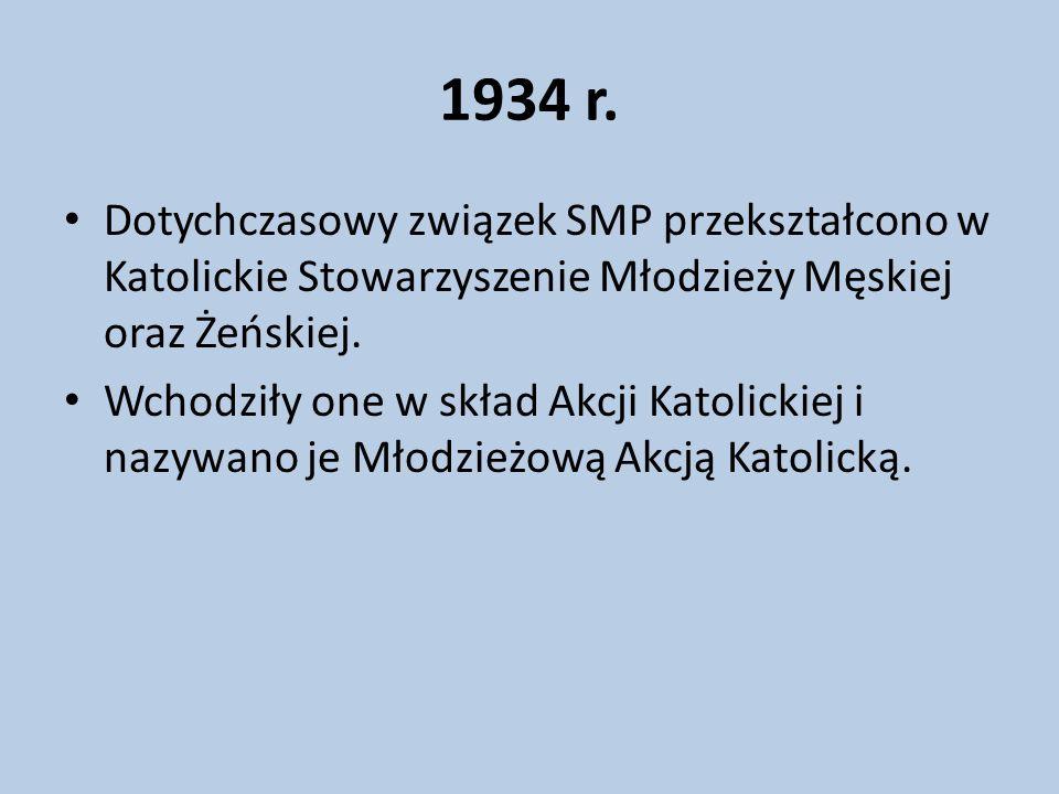 1934 r. Dotychczasowy związek SMP przekształcono w Katolickie Stowarzyszenie Młodzieży Męskiej oraz Żeńskiej.