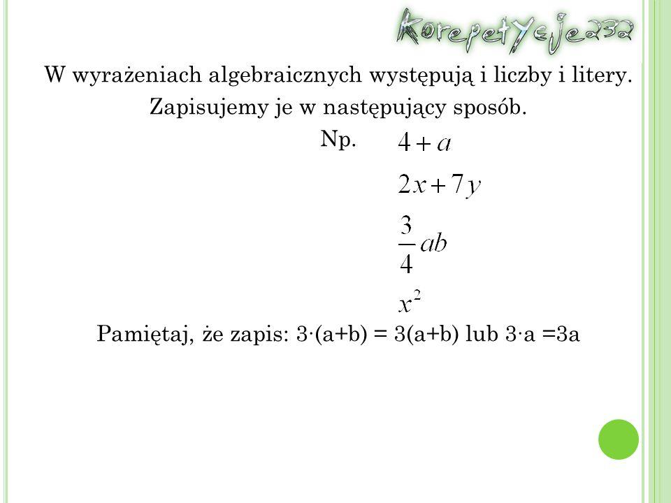 W wyrażeniach algebraicznych występują i liczby i litery