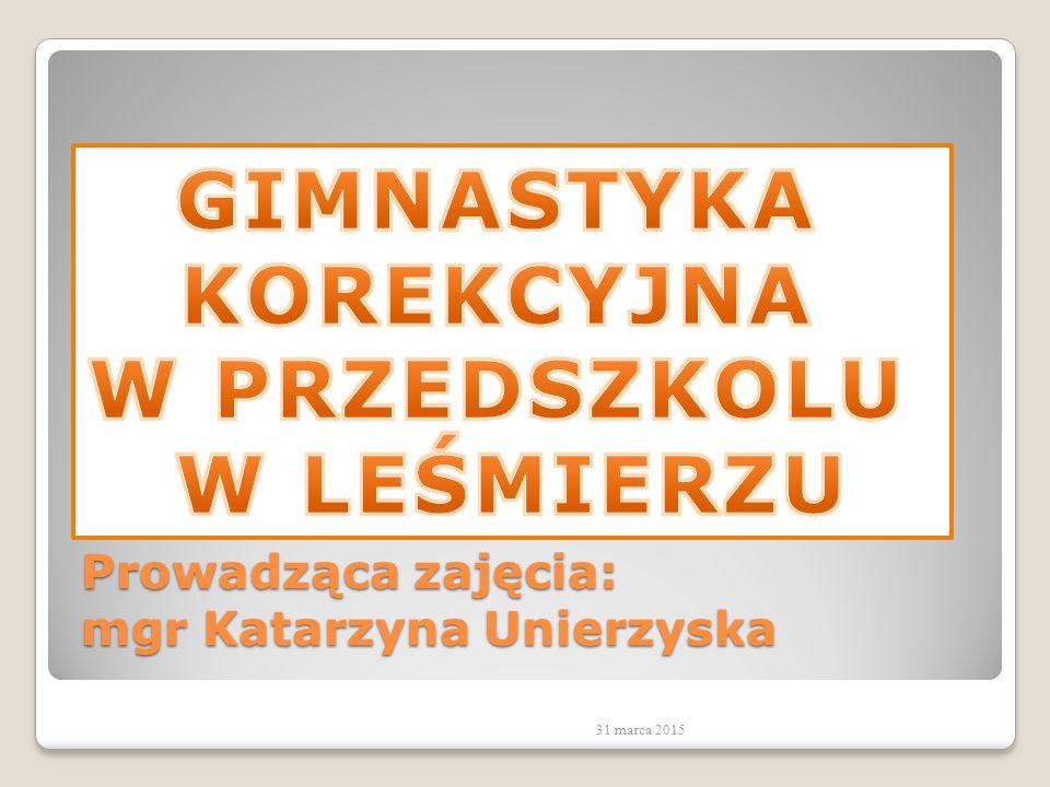 Prowadząca zajęcia: mgr Katarzyna Unierzyska