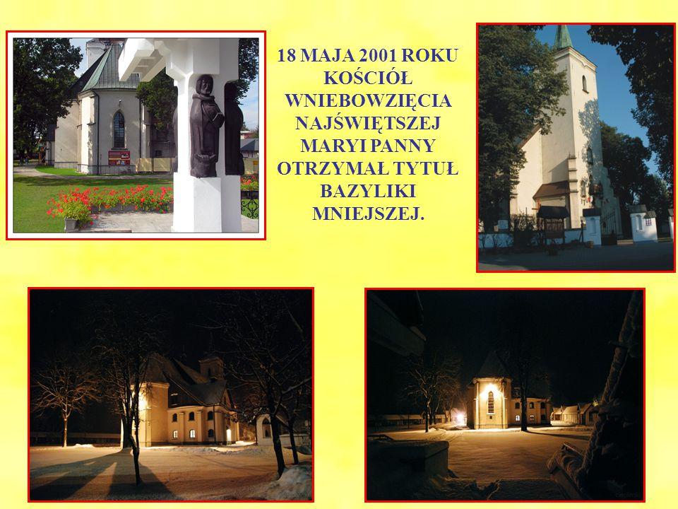 18 MAJA 2001 ROKU KOŚCIÓŁ WNIEBOWZIĘCIA NAJŚWIĘTSZEJ MARYI PANNY OTRZYMAŁ TYTUŁ BAZYLIKI MNIEJSZEJ.
