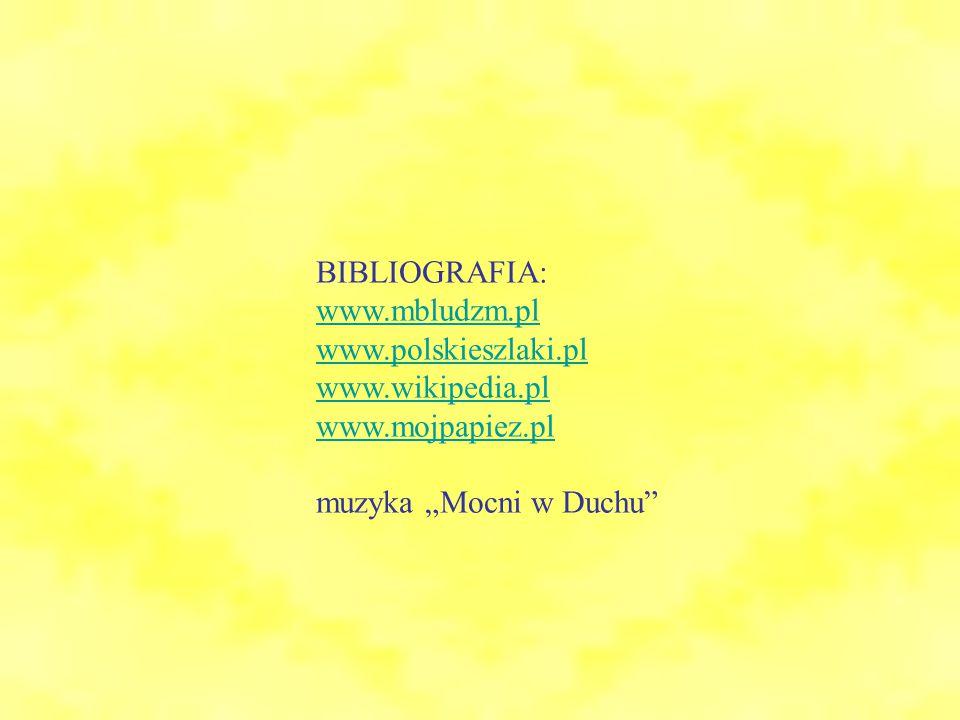 BIBLIOGRAFIA: www.mbludzm.pl. www.polskieszlaki.pl.