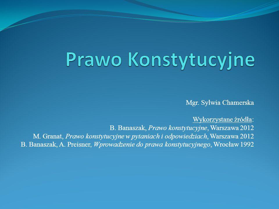 Prawo Konstytucyjne Mgr. Sylwia Chamerska Wykorzystane źródła: