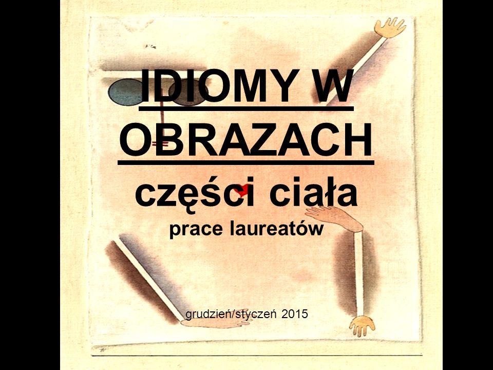IDIOMY W OBRAZACH części ciała prace laureatów grudzień/styczeń 2015