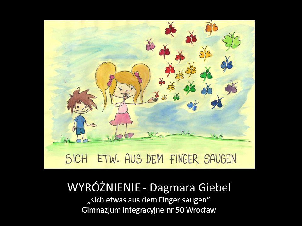 "WYRÓŻNIENIE - Dagmara Giebel ""sich etwas aus dem Finger saugen Gimnazjum Integracyjne nr 50 Wrocław"