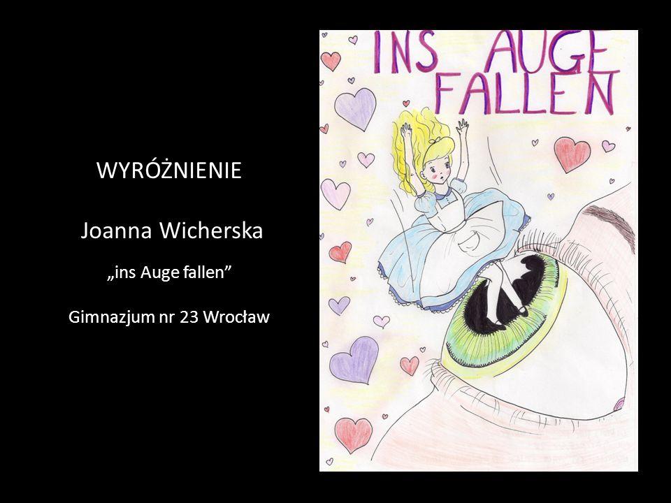 """WYRÓŻNIENIE Joanna Wicherska """"ins Auge fallen Gimnazjum nr 23 Wrocław"""