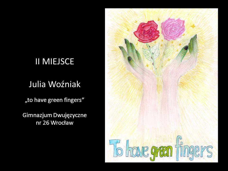 """II MIEJSCE Julia Woźniak """"to have green fingers Gimnazjum Dwujęzyczne nr 26 Wrocław"""
