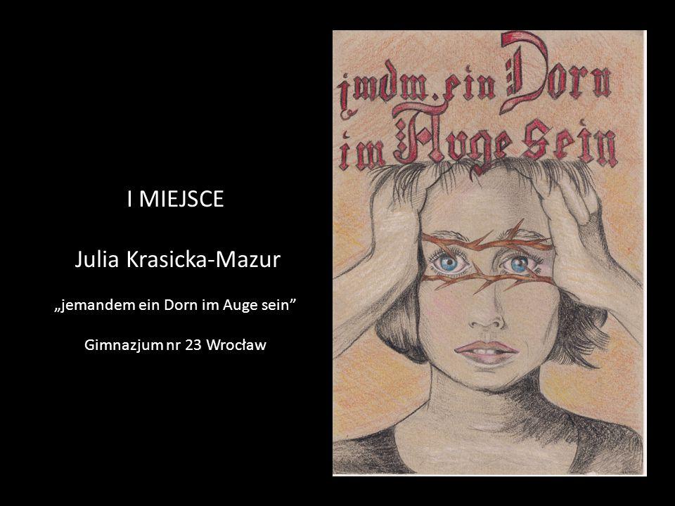 """I MIEJSCE Julia Krasicka-Mazur """"jemandem ein Dorn im Auge sein Gimnazjum nr 23 Wrocław"""