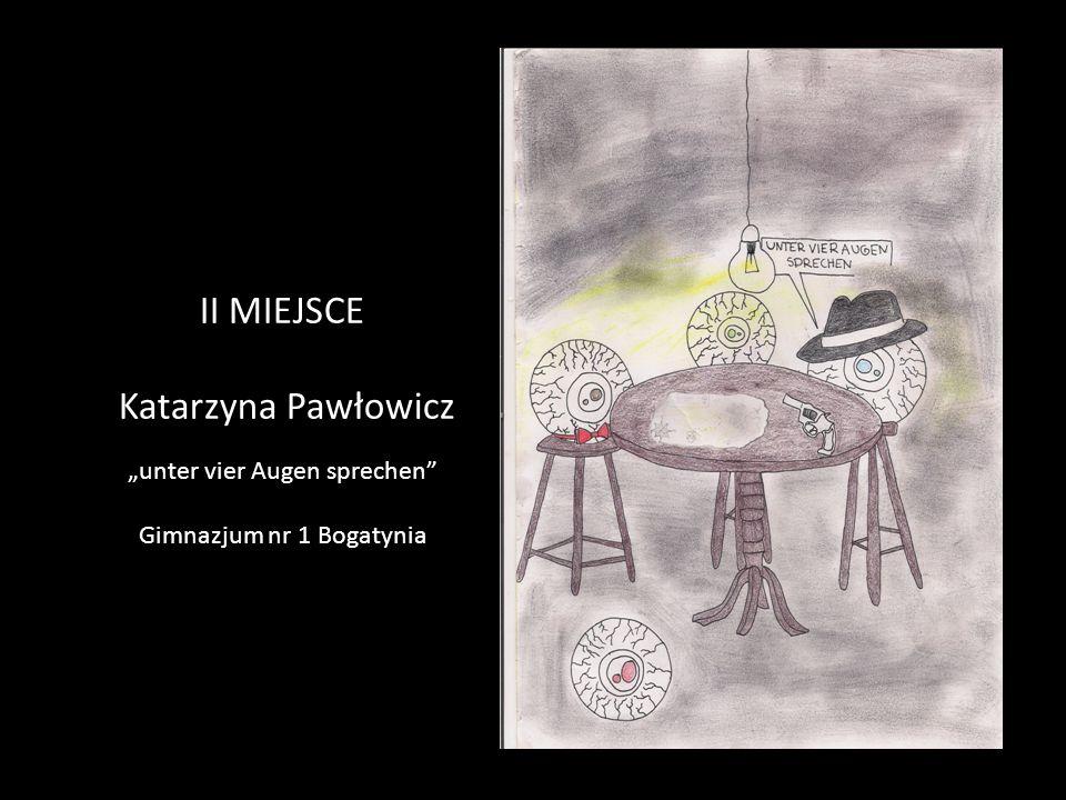 """II MIEJSCE Katarzyna Pawłowicz """"unter vier Augen sprechen Gimnazjum nr 1 Bogatynia"""