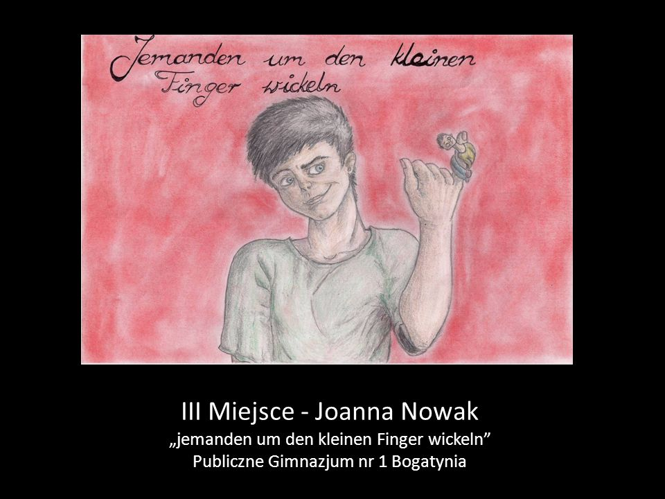 "III Miejsce - Joanna Nowak ""jemanden um den kleinen Finger wickeln Publiczne Gimnazjum nr 1 Bogatynia"