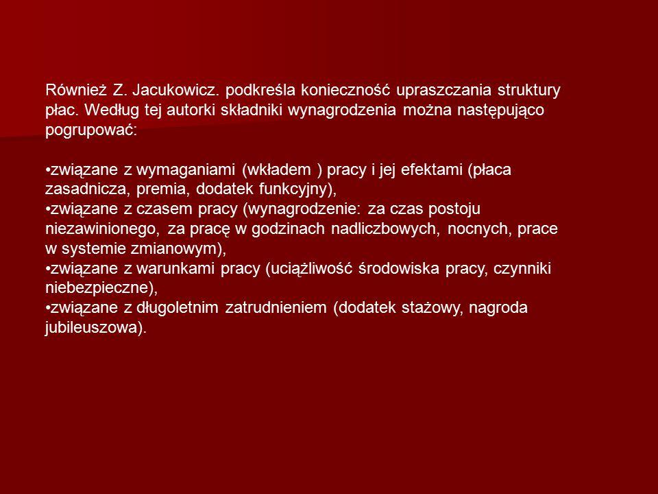 Również Z. Jacukowicz. podkreśla konieczność upraszczania struktury płac. Według tej autorki składniki wynagrodzenia można następująco pogrupować: