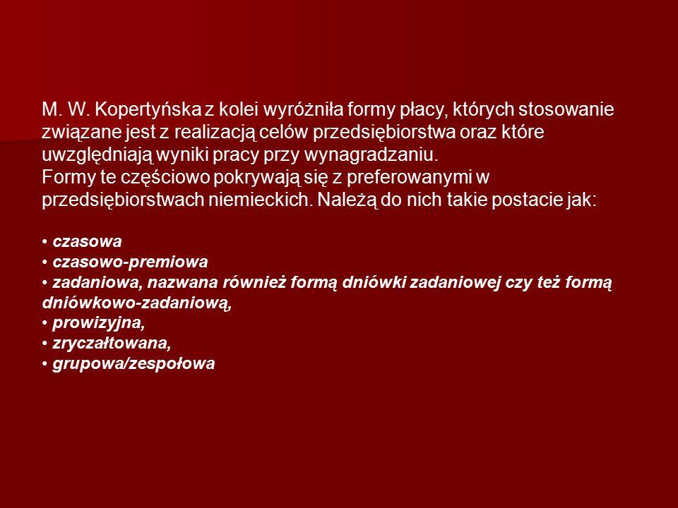 M. W. Kopertyńska z kolei wyróżniła formy płacy, których stosowanie związane jest z realizacją celów przedsiębiorstwa oraz które uwzględniają wyniki pracy przy wynagradzaniu.