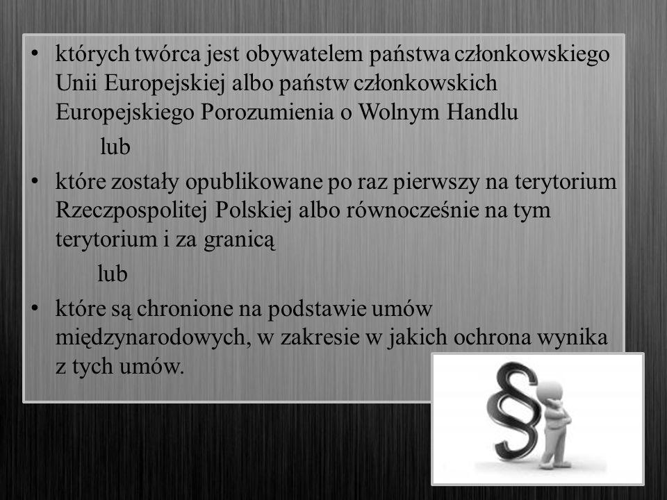 których twórca jest obywatelem państwa członkowskiego Unii Europejskiej albo państw członkowskich Europejskiego Porozumienia o Wolnym Handlu