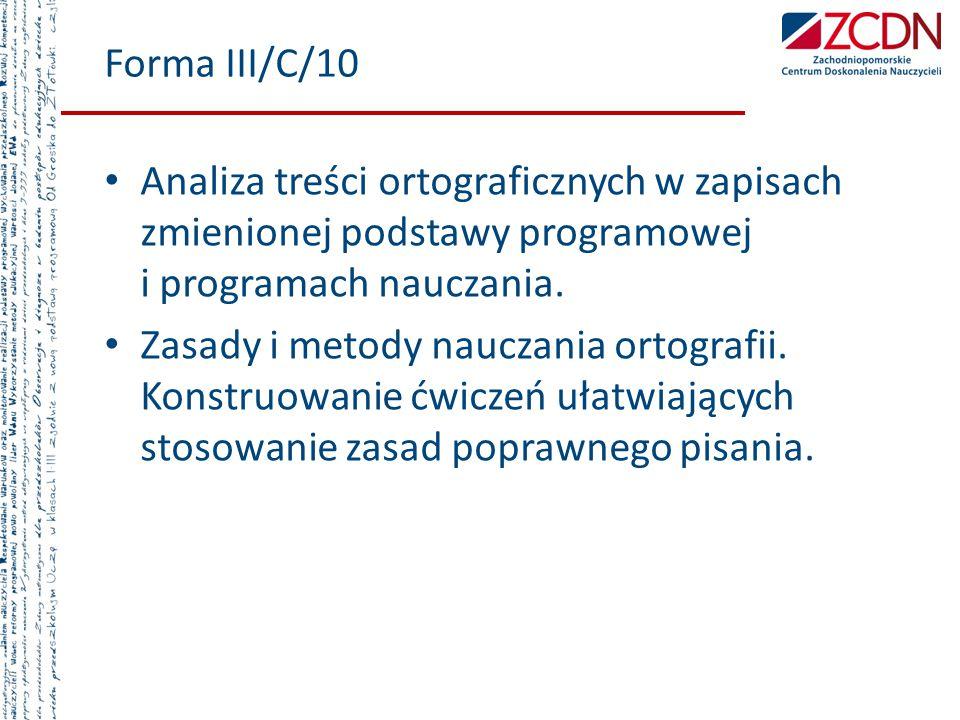 Forma III/C/10 Analiza treści ortograficznych w zapisach zmienionej podstawy programowej i programach nauczania.
