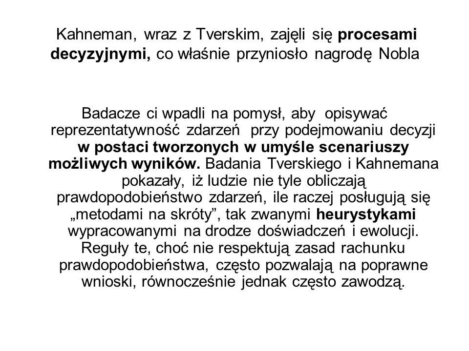Kahneman, wraz z Tverskim, zajęli się procesami decyzyjnymi, co właśnie przyniosło nagrodę Nobla