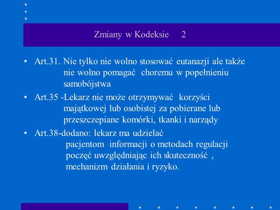 Zmiany w Kodeksie 2 Art.31. Nie tylko nie wolno stosować eutanazji ale także nie wolno pomagać choremu w popełnieniu samobójstwa.