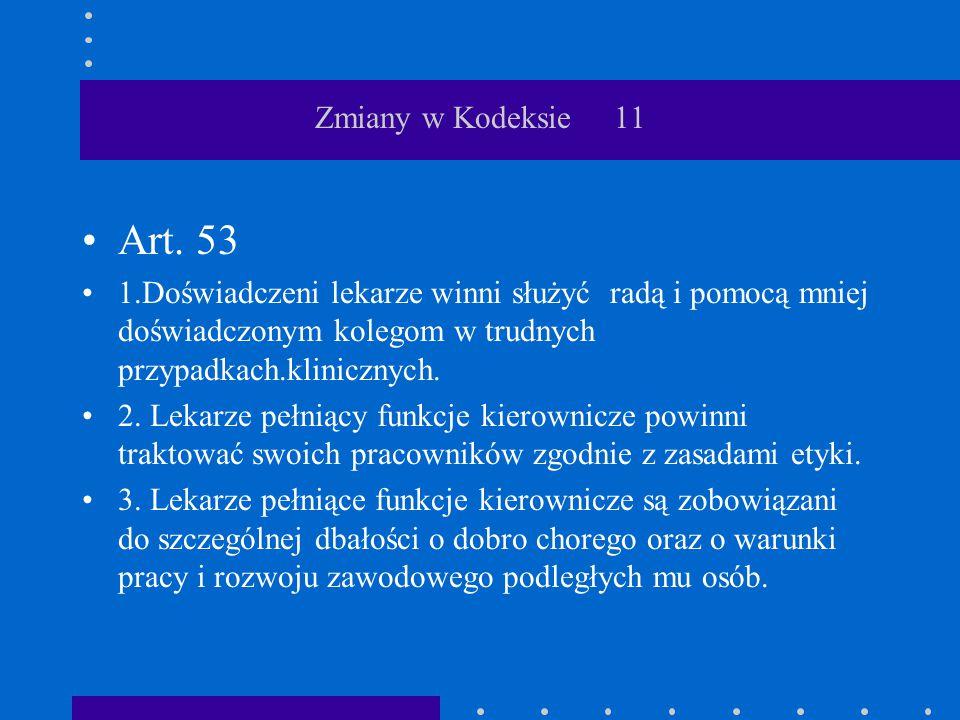 Zmiany w Kodeksie 11 Art. 53. 1.Doświadczeni lekarze winni służyć radą i pomocą mniej doświadczonym kolegom w trudnych przypadkach.klinicznych.