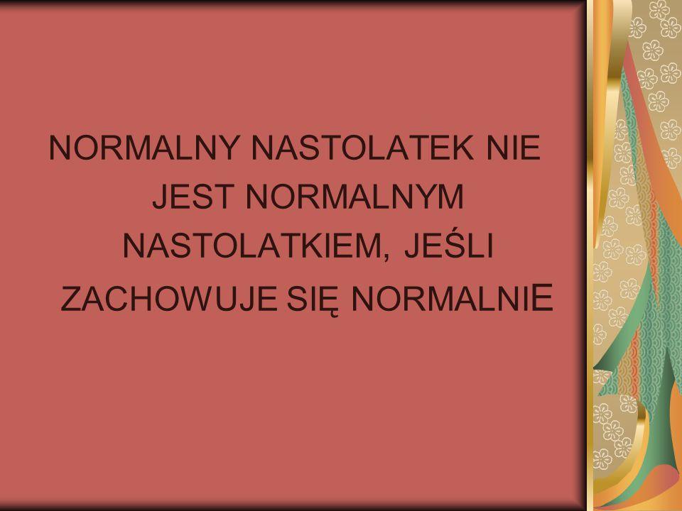 NORMALNY NASTOLATEK NIE JEST NORMALNYM NASTOLATKIEM, JEŚLI ZACHOWUJE SIĘ NORMALNIE