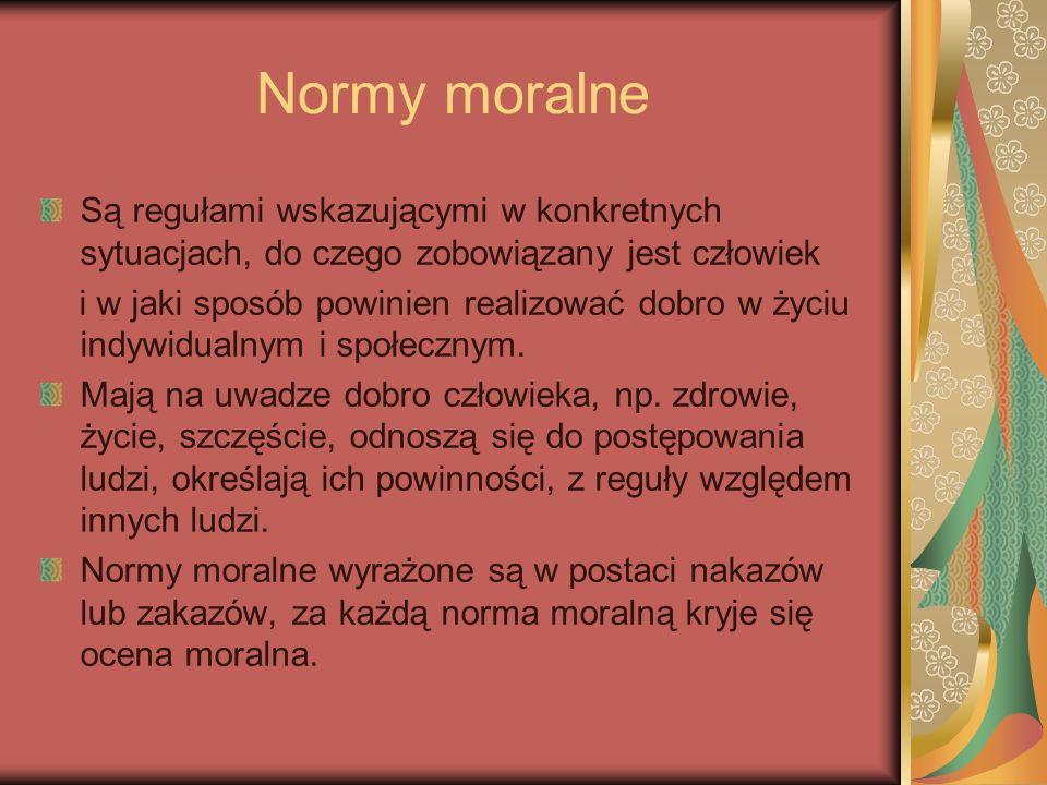 Normy moralne Są regułami wskazującymi w konkretnych sytuacjach, do czego zobowiązany jest człowiek.