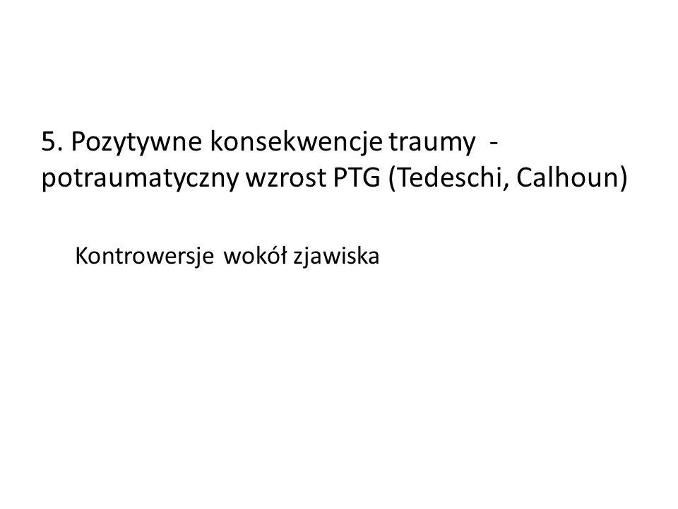 5. Pozytywne konsekwencje traumy -potraumatyczny wzrost PTG (Tedeschi, Calhoun)