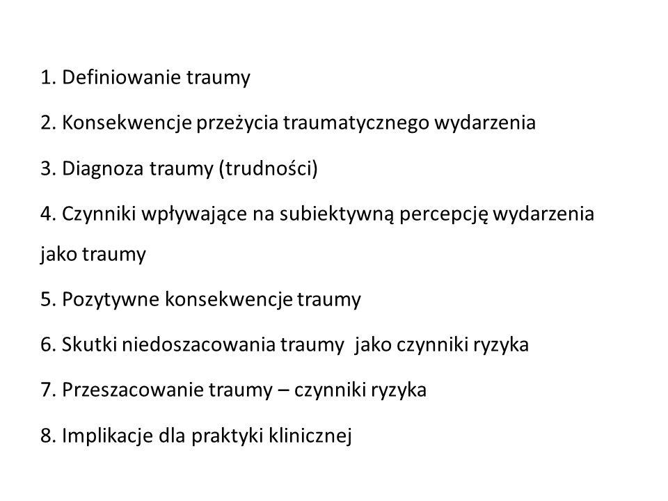 1. Definiowanie traumy 2. Konsekwencje przeżycia traumatycznego wydarzenia 3.