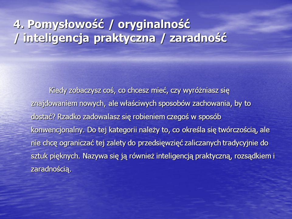 4. Pomysłowość / oryginalność / inteligencja praktyczna / zaradność