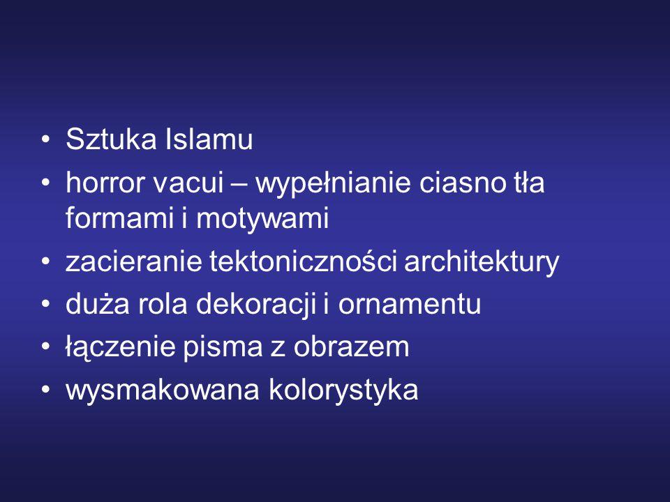 Sztuka Islamu horror vacui – wypełnianie ciasno tła formami i motywami. zacieranie tektoniczności architektury.