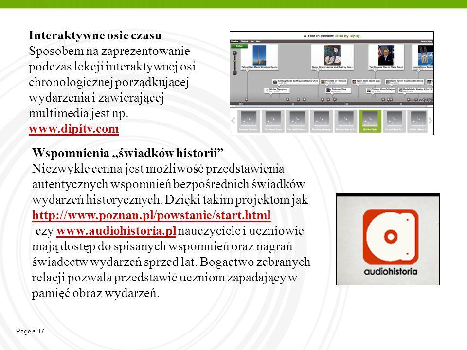 Interaktywne osie czasu Sposobem na zaprezentowanie podczas lekcji interaktywnej osi chronologicznej porządkującej wydarzenia i zawierającej multimedia jest np. www.dipity.com