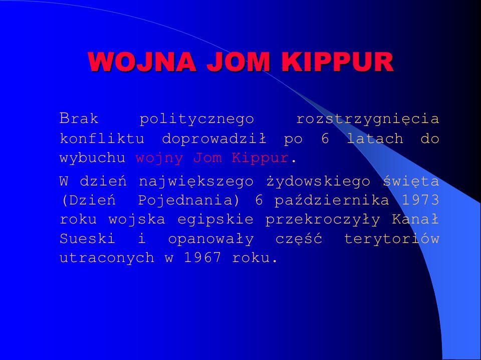 WOJNA JOM KIPPUR Brak politycznego rozstrzygnięcia konfliktu doprowadził po 6 latach do wybuchu wojny Jom Kippur.