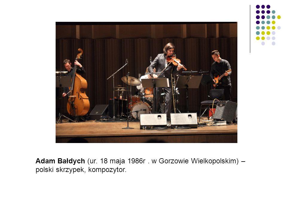 Adam Bałdych (ur. 18 maja 1986r . w Gorzowie Wielkopolskim) – polski skrzypek, kompozytor.