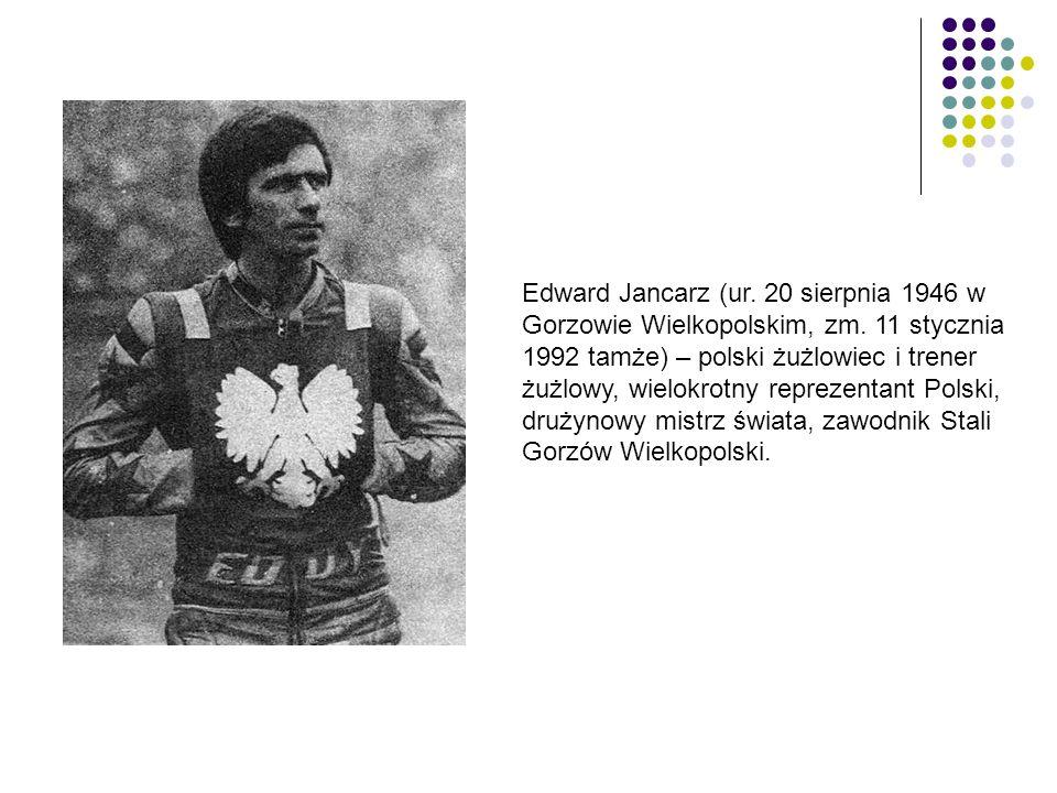 Edward Jancarz (ur. 20 sierpnia 1946 w Gorzowie Wielkopolskim, zm