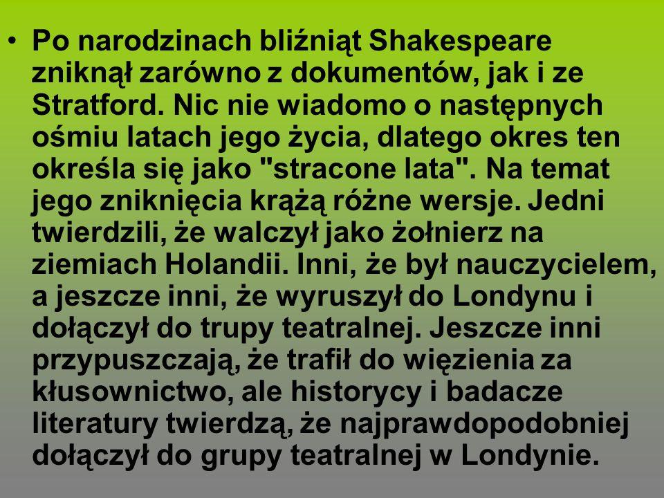 Po narodzinach bliźniąt Shakespeare zniknął zarówno z dokumentów, jak i ze Stratford.