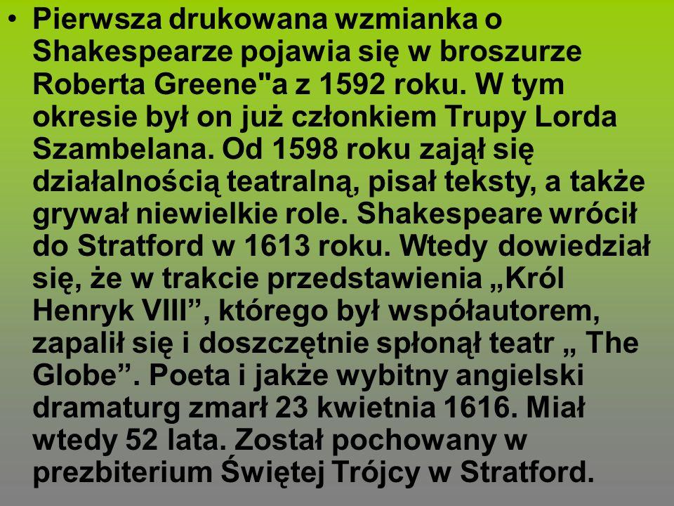 Pierwsza drukowana wzmianka o Shakespearze pojawia się w broszurze Roberta Greene a z 1592 roku.