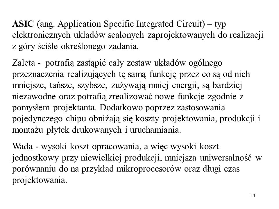 ASIC (ang. Application Specific Integrated Circuit) – typ elektronicznych układów scalonych zaprojektowanych do realizacji z góry ściśle określonego zadania.