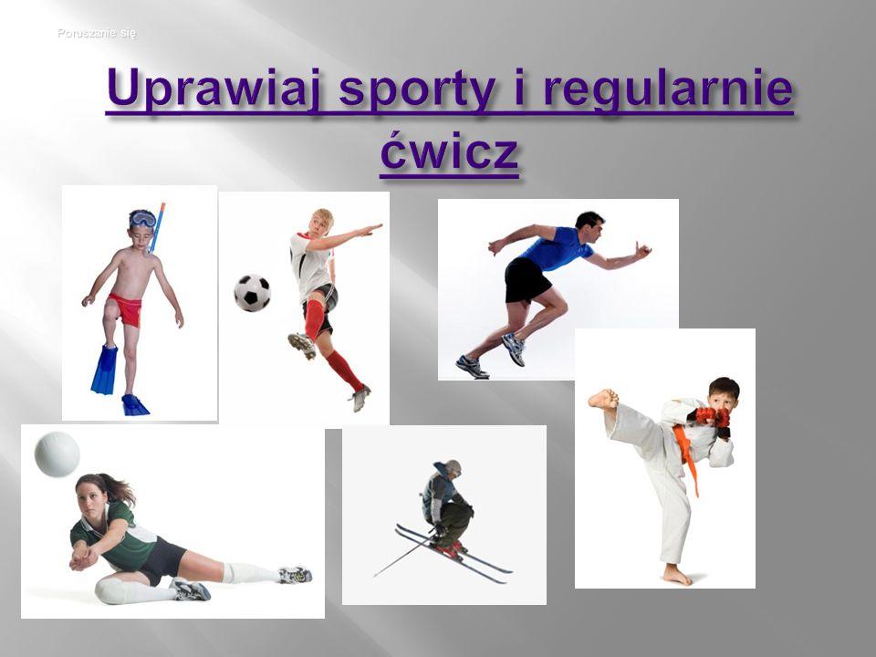 Uprawiaj sporty i regularnie ćwicz