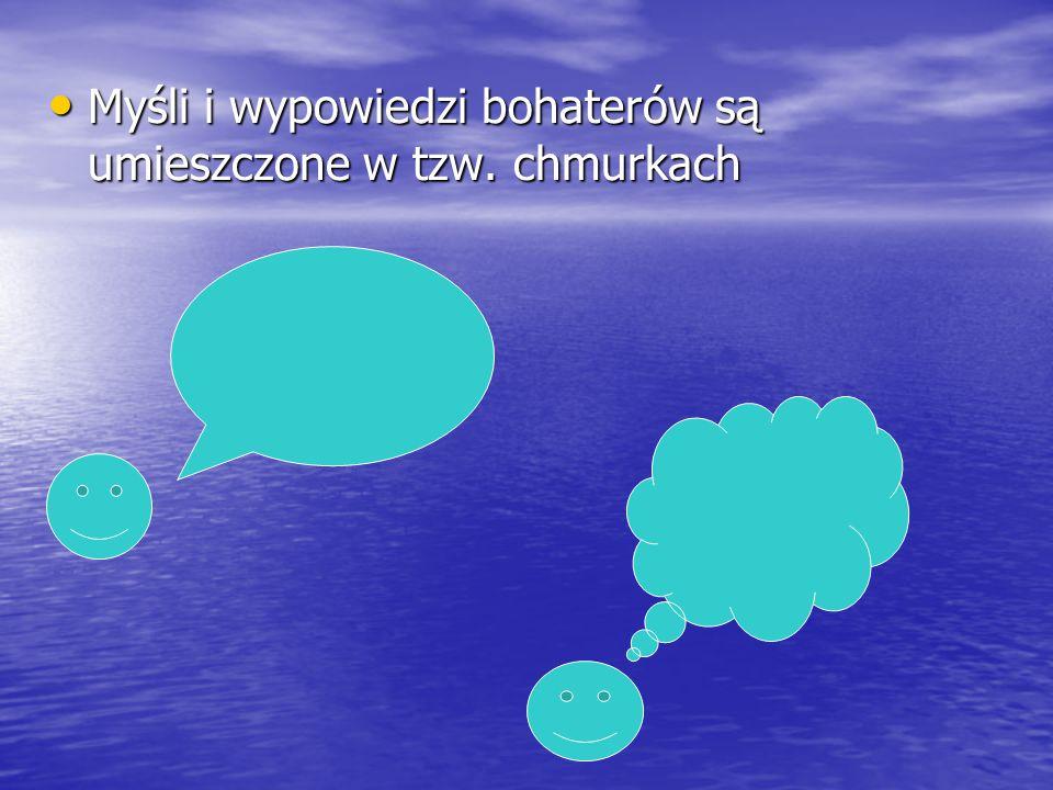 Myśli i wypowiedzi bohaterów są umieszczone w tzw. chmurkach