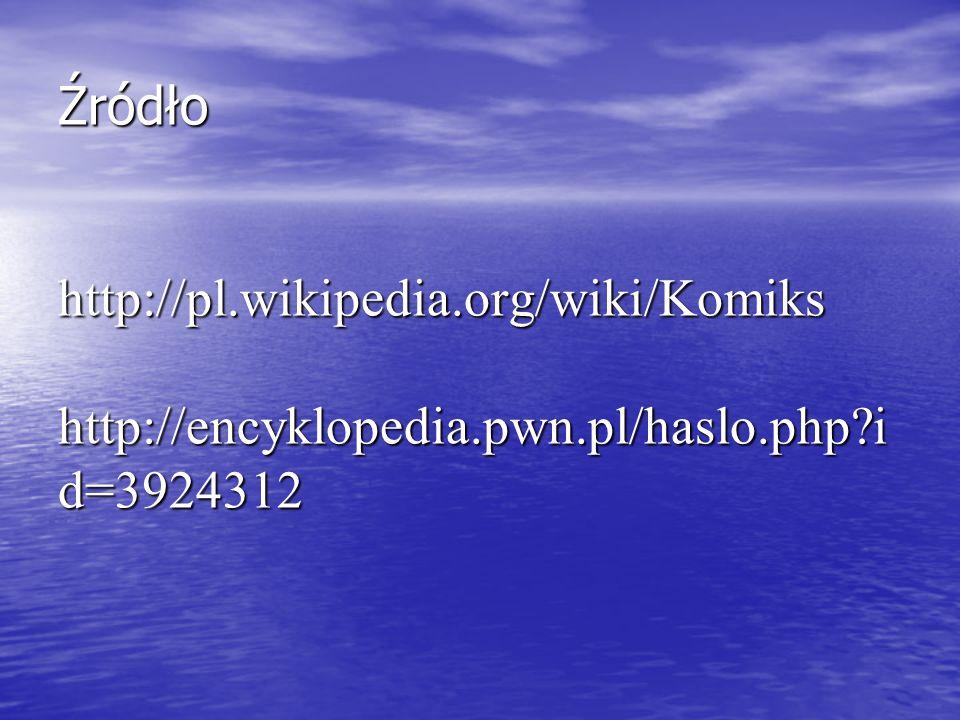 Źródło http://pl. wikipedia. org/wiki/Komiks http://encyklopedia. pwn