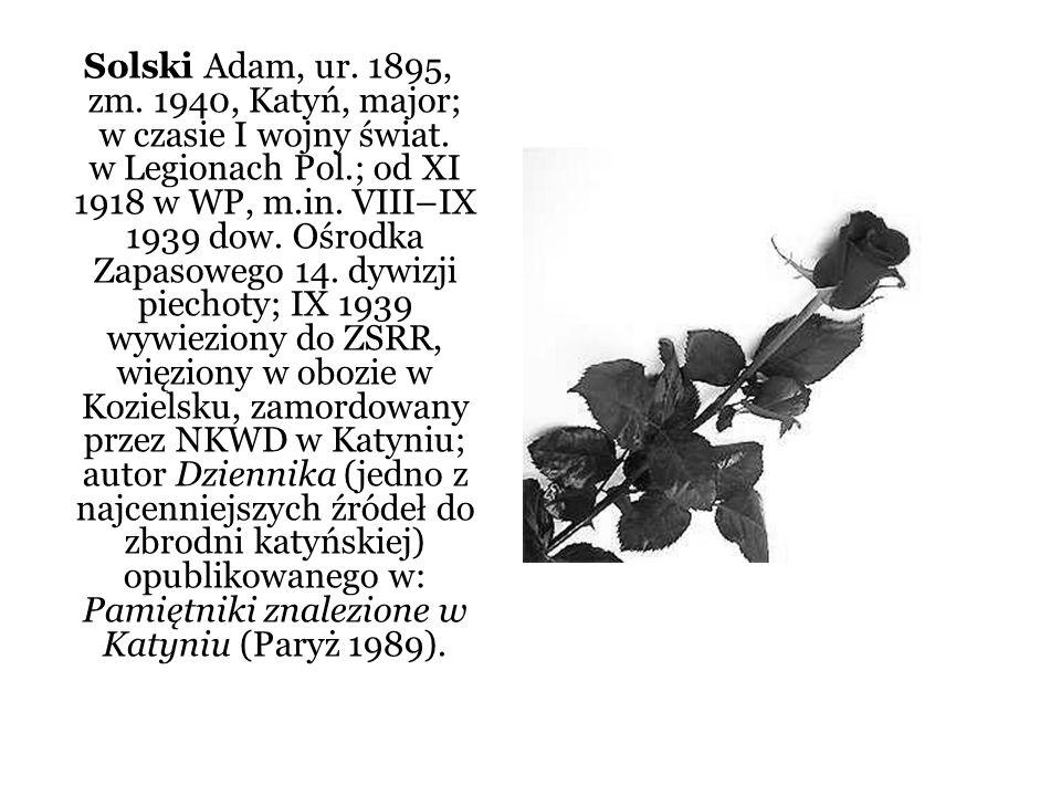 Solski Adam, ur. 1895, zm. 1940, Katyń, major; w czasie I wojny świat