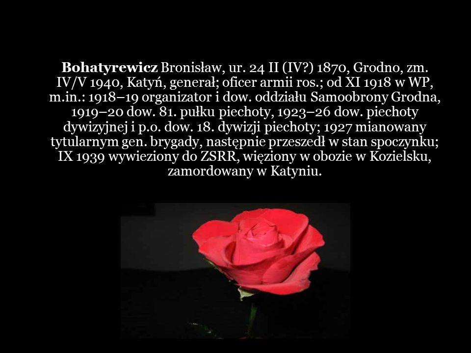Bohatyrewicz Bronisław, ur. 24 II (IV. ) 1870, Grodno, zm