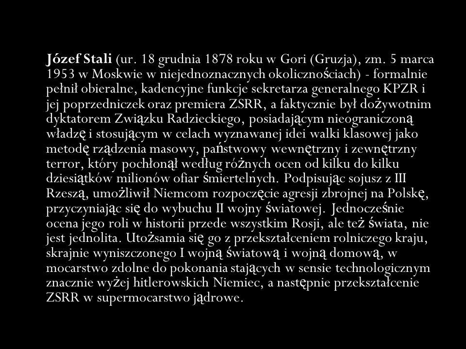 Józef Stali (ur. 18 grudnia 1878 roku w Gori (Gruzja), zm
