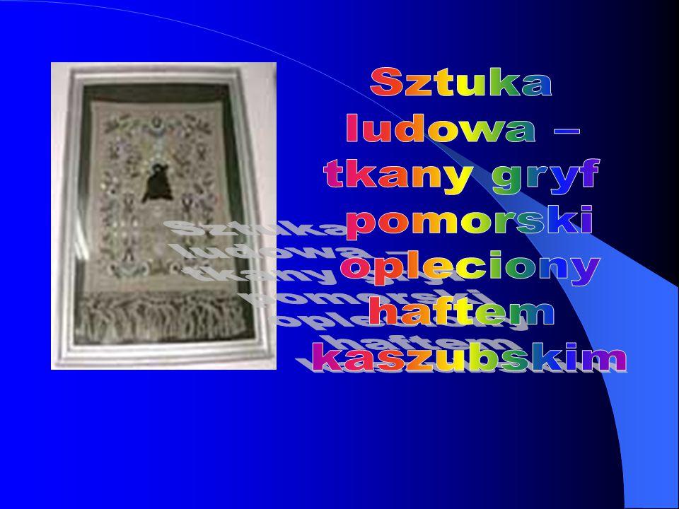 Sztuka ludowa – tkany gryf pomorski opleciony haftem kaszubskim