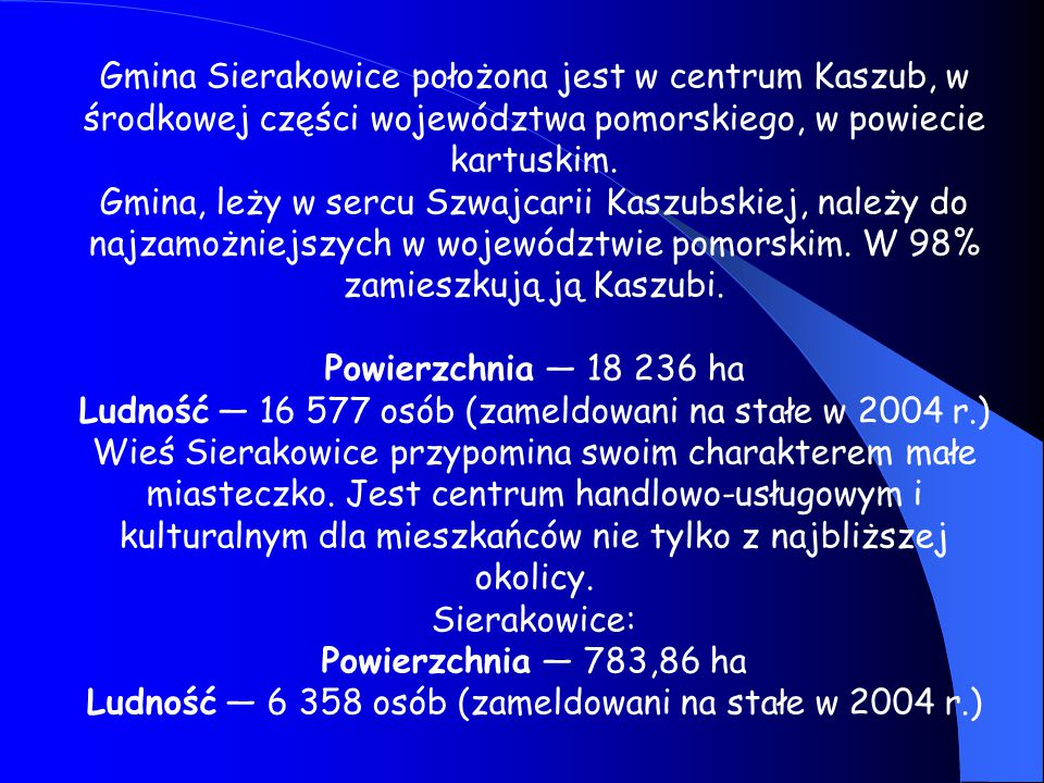 Gmina Sierakowice położona jest w centrum Kaszub, w środkowej części województwa pomorskiego, w powiecie kartuskim.